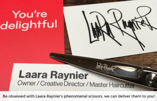 Engraved Laara Raynier, haircutting authority, haircutting scissors, perfectly balanced and the performance and cutting-edge you're look for.